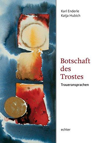 Buch: Botschaft Des Trostes - Traueransprachen von Karl Enderle, Katja Hubich