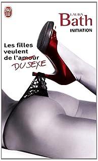 Initiation : les filles qui veulent du sexe : roman érotique, Bath, Laura
