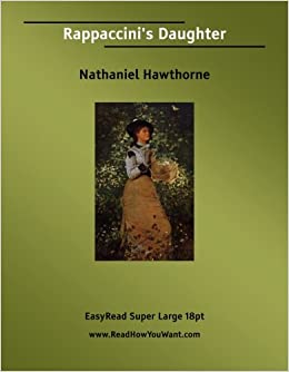 rappaccini s daughter by nathaniel hawthorne a Part 1 - part 2 rappaccini's daughter, part 1 download mp3 our story today is called rappaccini's daughter it was written by nathaniel hawthorne we will tell the story in two parts.
