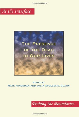 The Presence of the Dead in Our Lives (At the Interface / Probing the Boundaries)