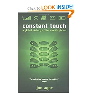 Constant Touch: A Global History of the Mobile Phone Jon Agar