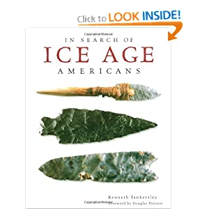 In Search of Ice Age Americans Kenneth Tankersley and Douglas Preston
