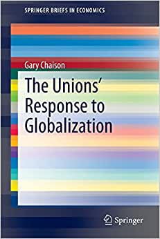 The Unions' Response To Globalization (SpringerBriefs In Economics)