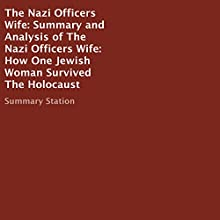 Summary and Analysis of The Nazi Officers Wife: How One Jewish Woman Survived the Holocaust Audiobook by  Summary Station Narrated by Laura Copland