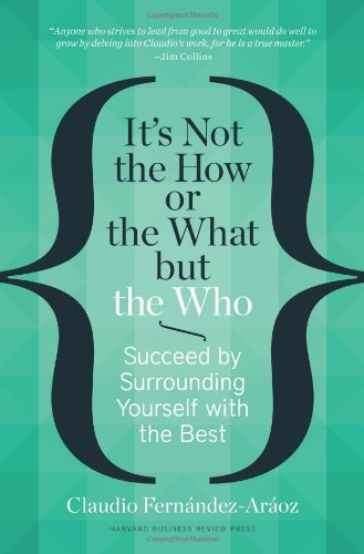 It's Not the How or the What but the Who: Succeed by Surrounding Yourself with the Best PDF