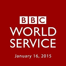 BBC Newshour, January 16, 2015  by Owen Bennett-Jones, Lyse Doucet, Robin Lustig, Razia Iqbal, James Coomarasamy, Julian Marshall Narrated by BBC Newshour