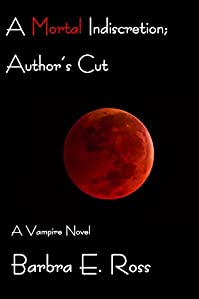 A Mortal Indiscretion; Author's Cut: A Vampire Novel by Barbra E. Ross ebook deal
