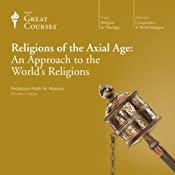 Religions of the Axial Age: An Approach to the World's Religions | The Great Courses