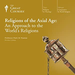 Religions of the Axial Age: An Approach to the World's Religions | [The Great Courses]