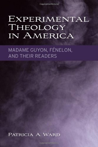 Experimental Theology in America: Madame Guyon, Fénelon, and Their Readers