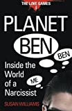 Susan Williams Planet Ben: Inside the World of a Narcissist: 1 (The Love Games)