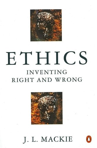 Ethics: Inventing Right and Wrong
