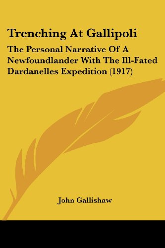Trenching at Gallipoli: The Personal Narrative of a Newfoundlander with the Ill-Fated Dardanelles Expedition (1917)