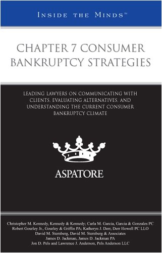Chapter 7 Consumer Bankruptcy Strategies: Leading Lawyers on Communicating with Clients, Evaluating Alternatives, and Understanding the Current Consumer Bankruptcy Climate (Inside the Minds)