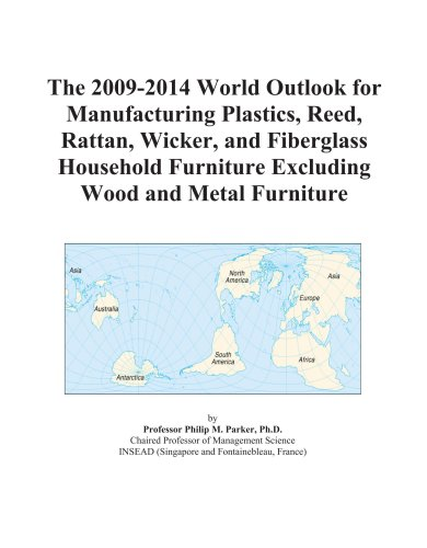 The 2009-2014 World Outlook for Manufacturing Plastics, Reed, Rattan, Wicker, and Fiberglass Household Furniture Excluding Wood and Metal Furniture