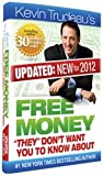 Free Money They Don't Want You to Know About by Kevin Trudeau (New 2012 Edition) PLUS 2 FREE BONUS GIFTS of Kevin Trudeau's '25 Easiest Ways To Instantly Make $10,000 in Cash' and the 'Free Stuff' Bonus CD (Free Money They Don't Want You to Know About by Kevin Trudeau)