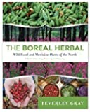 The Boreal Herbal: Wild Food and Medicine Plants of the North