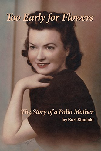 Too Early for Flowers: The Story of a Polio Mother