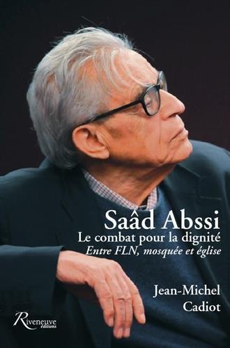 Saad Abssi. Le combat pour la dignité. Entre FLN, mosquée et église