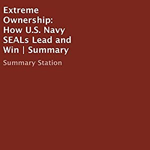 Extreme Ownership: How U.S. Navy SEALs Lead and Win | Summary Audiobook