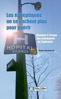 Les épileptiques ne se cachent plus pour guérir : dialogue à l'usage des pratiquants de l'épilepsie, Soulayrol, René