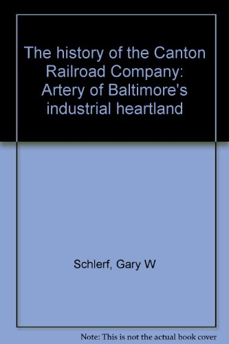 The History of the Canton Railroad Company: Artery of Baltimore's Industrial Heartland