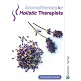 Aromatherapy for Holistic Therapistsby Francesca Gould
