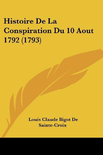 Histoire de La Conspiration Du 10 Aout 1792 (1793)