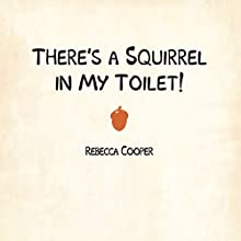 There's a Squirrel in My Toilet (       UNABRIDGED) by Rebecca Cooper Narrated by Rachael Sweeden