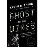 img - for Ghost in the Wires: My Adventures as the World's Most Wanted Hacker (Little, Brown and Company) (Hardback) - Common book / textbook / text book