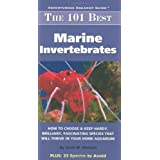 The 101 Best Marine Invertebrates: How to Choose & Keep Hardy, Colorful, Fascinating Species That Will Thrive in Your Home Aquarium (Adventurous Aquarist Guide) ~ Scott W. Michael