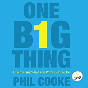 One Big Thing: Discovering What You Were Born to Do | [Phil Cooke]