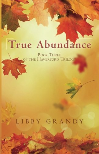 Book: True Abundance - Book Three of the Haverford Trilogy by Libby Grandy