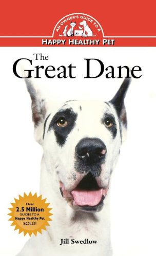 The Great Dane: An Owner's Guide to a Happy Healthy Pet (Your Happy Healthy P)