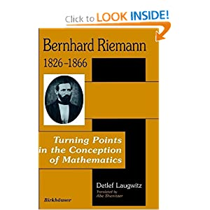 Bernhard Riemann 1826-1866: Turning Points in the Conception of Mathematics Abe Shenitzer, Detlef Laugwitz