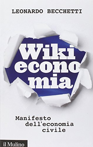 Wikieconomia. Manifesto dell'economia civile
