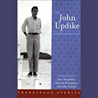 The John Updike Audio Collection (       UNABRIDGED) by John Updike Narrated by Jane Alexander, Edward Herrmann, John Updike