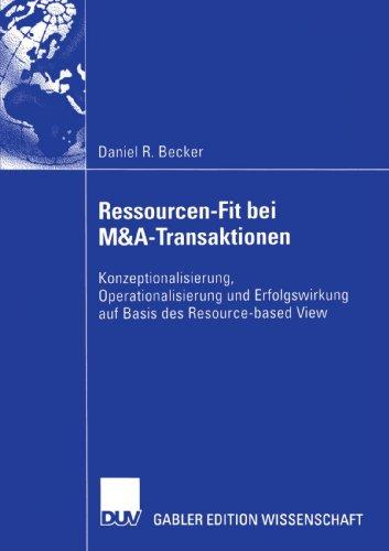 Ressourcen-Fit bei M&A-Transaktionen: Konzeptionalisierung, Operationalisierung und Erfolgswirkung auf Basis des Res