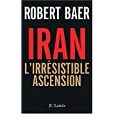 Iran : L'irr�sistible ascensionpar Robert Baer