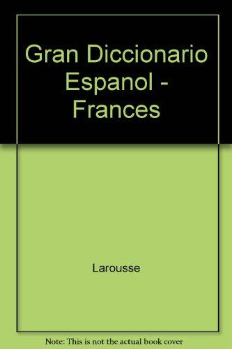 GRAN DICCIONARIO LAROUSSE ESPAÑOL-FRANCES/FRANÇAIS-ESPAGNOL