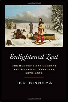 Enlightened Zeal: The Hudson's Bay Company And Scientific Networks, 1670-1870