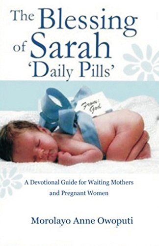Book: The Blessing of Sarah Daily Pills - A Daily Devotional Guide for Waiting Mothers and Pregnant Women by Morolayo Anne Owoputi