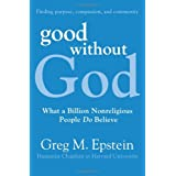 Good Without God: What a Billion Nonreligious People Do Believe ~ Greg Epstein