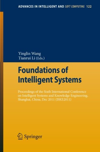 Foundations Of Intelligent Systems: Proceedings Of The Sixth International Conference On Intelligent Systems And Knowledge Engineering, Shanghai, ... (Advances In Intelligent And Soft Computing)