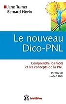 Le nouveau Dico-PNL - Comprendre les mots et les concepts de la PNL