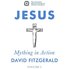 Jesus: Mything in Action, Vol. I: The Complete Heretic's Guide to Western Religion, Book 2 Audiobook by David Fitzgerald Narrated by David Fitzgerald, David Smalley