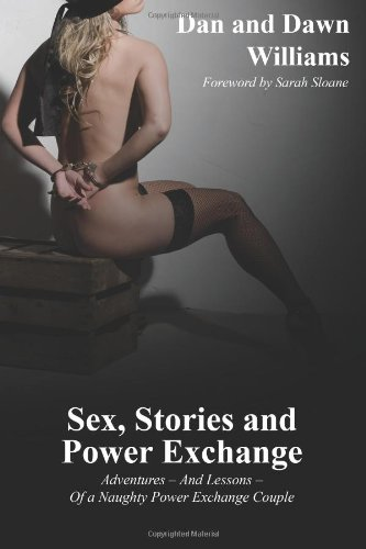 Sex, Stories and Power Exchange: Adventures - And Lessons - Of A Naughty Power Exchange Couple