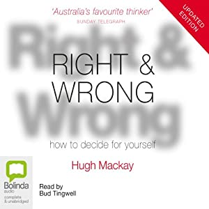 Right & Wrong: How to Decide for Yourself | [Hugh Mackay]