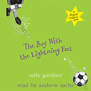 The Boy with the Lightning Feet | [Sally Gardner]