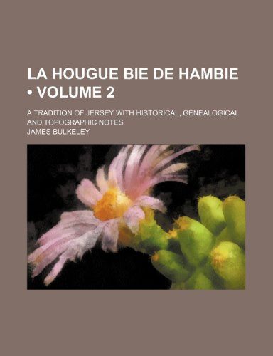 La Hougue Bie de Hambie (Volume 2); A Tradition of Jersey With Historical, Genealogical and Topographic Notes